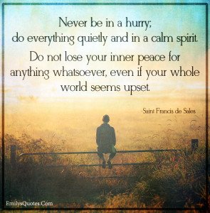 Never-be-in-a-hurry-do-everything-quietly-and-in-a-calm-spirit.-Do-not